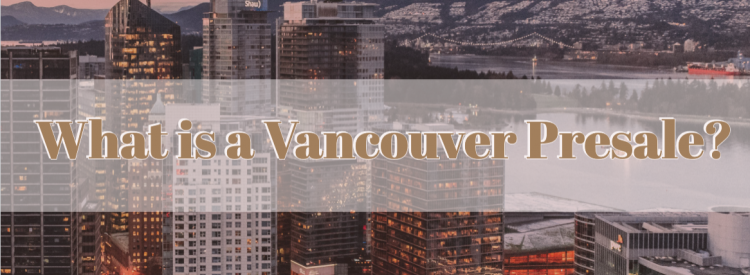 What is a Vancouver Presale and Why Buy One?